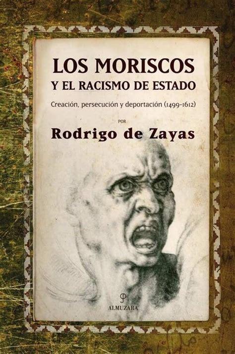 Los Moriscos Y El Racismo De Estado Creacion Persecucion Y Deportacion