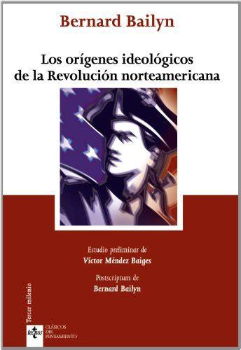 Los Origenes Ideologicos De La Revolucion Norteamericana Clasicos Clasicos Del Pensamiento