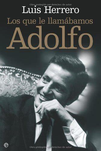 Los Que Le Llamabamos Adolfo Biografias Y Memorias