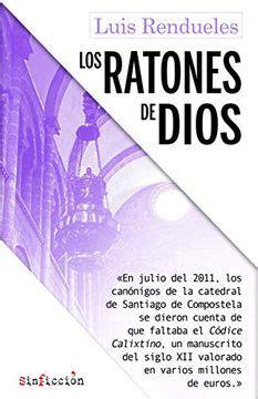Los Ratones De Dios Los Secretos Del Robo Del Codice Calixtino De La Catedral De Santiago 3 Sinficcion
