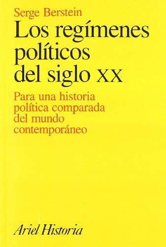 Los Regimenes Politicos Del Siglo Xx Para Una Historia Politica Comparada Del Mundo Contemporaneo Ariel Historia