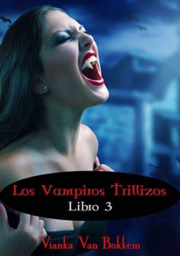 Los Vampiros Trillizos Libro 3 De La Saga Vampiro De Dia Hombre Lobo De Noche