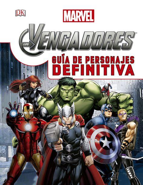 Los Vengadores Guia De Personajes Definitiva Marvel Los Vengadores