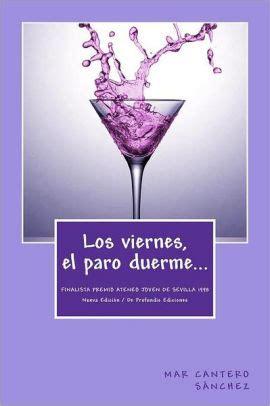 Los Viernes El Paro Duerme Basado En Hechos Reales Finalista En El Iii Premio Ateneo Joven De Sevilla De Novela 1998