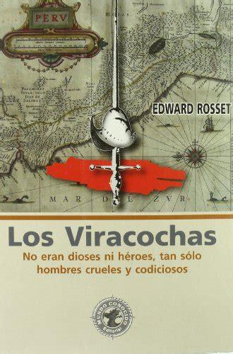 Los Viracochas No Eran Dioses Ni Heroes Tan Solo Hombres Crueles Y Codiciosos Personajes Historicos