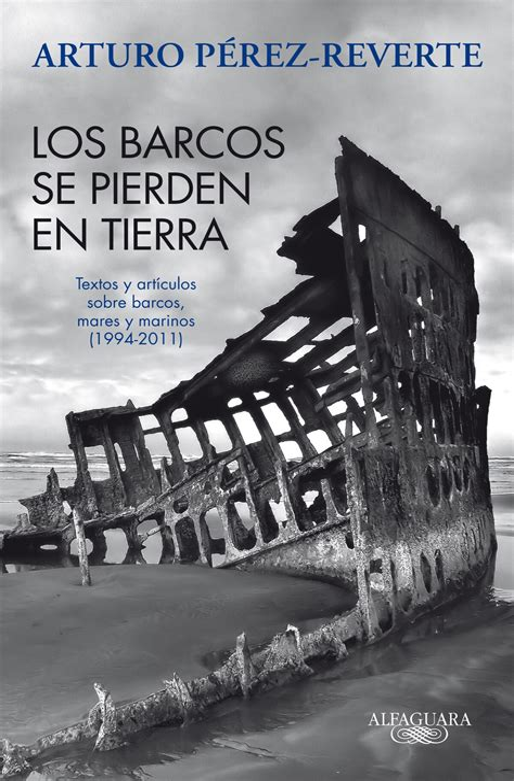 Los barcos se pierden en tierra: Textos y artículos sobre barcos, mares y marinos (1994-2012)