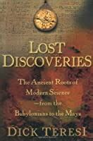 Lost Discoveries The Ancient Roots Of Modern Science From The Babylonians To The Maya