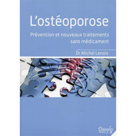 Losteoporose Prevention Et Nouveaux Traitements Sans Medicament