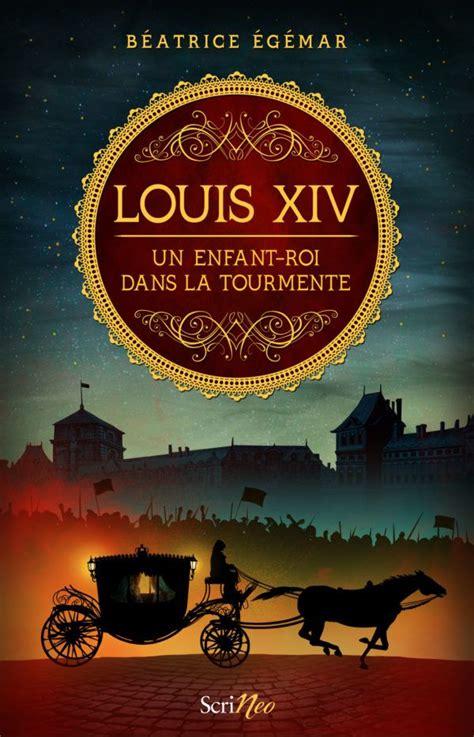 Louis Xiv Un Enfant Roi Dans La Tourmente