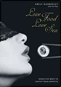 Love Food Love Sex Seriously Seductive Ways To Satisfy Your Appetite