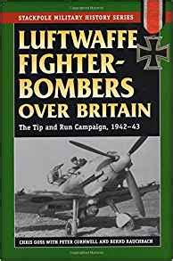 Luftwaffe Fighter Bombers Over Britain The Tip And Run Campaign 1942 43 Stackpole Military History