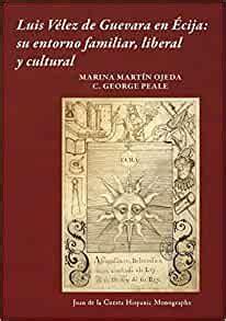 Luis Velez De Guevara En Ecija Su Entorno Familiar Liberal Y Cultural Juan De La Cuesta Hispanic Monographs