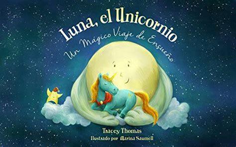 Luna El Unicornio Un Magico Viaje De Ensueno