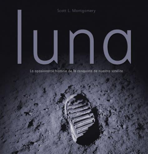 Luna La Apasionante Historia De La Conquista De Nuestro Satelite Diversos Grijalbo
