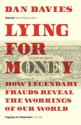 Lying For Money How Legendary Frauds Reveal The Workings Of Our World