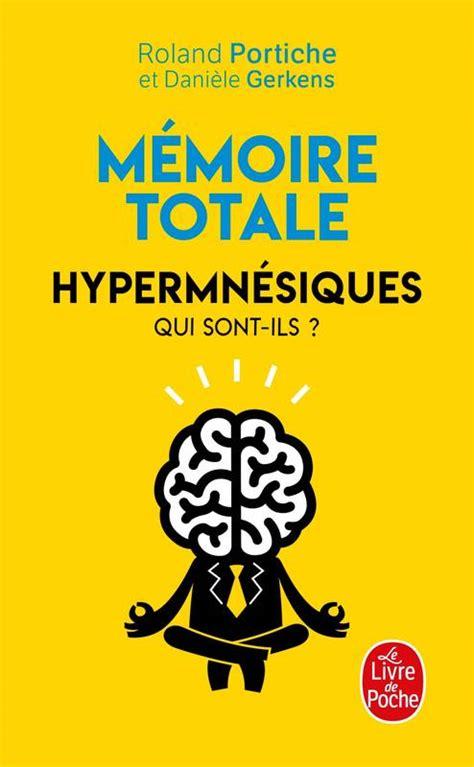 Mémoire totale: Hhypermnésiques - Pourquoi sont-ils des surdoués de la mémoire ?