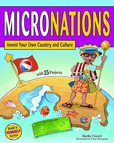 MICRONATIONS: Invent Your Own Country and Culture with 25 Projects (Build It Yourself)