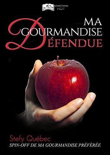 Ma Gourmandise Defendue Something Hot