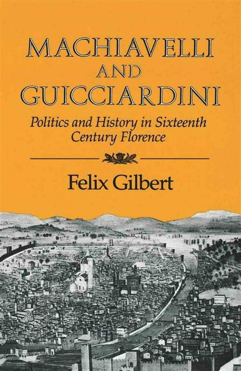 Machiavelli And Guicciardini Politics And History In Sixteenth Century Florence