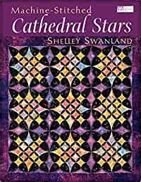 Machine Stitched Cathedral Stars Print On Demand Edition That Patchwork Place By Shelley Swanland 1 Nov 2001