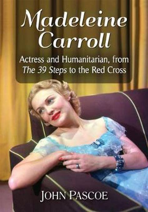 Madeleine Carroll Actress And Humanitarian From The 39 Steps To The Red Cross