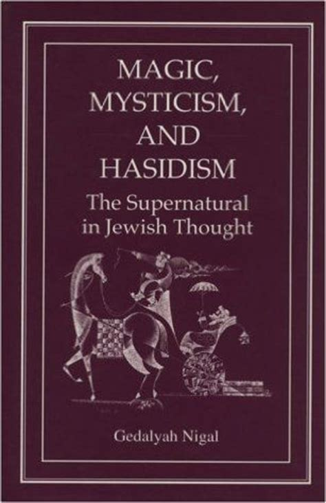 Magic Mysticism And Hasidism The Supernatural In Jewish Thought
