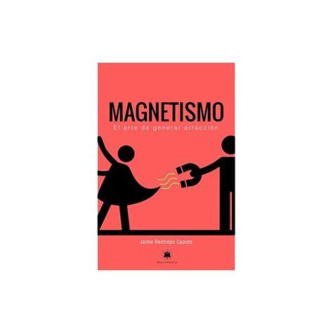 Magnetismo El Arte De Generar Atraccion