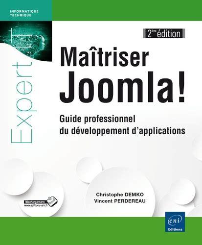 Maitriser Joomla Guide Professionnel Du Developpement D Applications 2ieme Edition