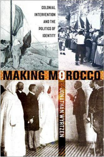 Making Morocco Colonial Intervention And The Politics Of Identity