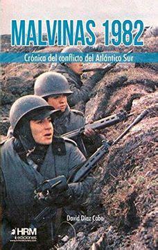 Malvinas 1982 Cronica Del Conflicto Del Atlantico Sur