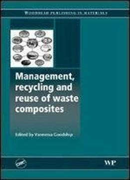 Management Recycling And Reuse Of Waste Composites Woodhead Publishing Series In Composites Science And Engineering English Edition