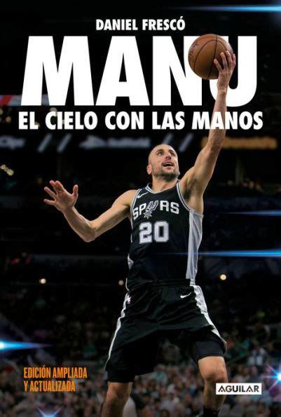 Manu El Cielo Con Las Manos Edicion Ampliada Y Actualizada