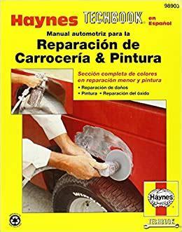 Manual Automotriz Para La Reparacion De Carroceria Pintura Haynes Techbook Haynes Repair Manual Spanish Edition By John Haynes 1998 12 18