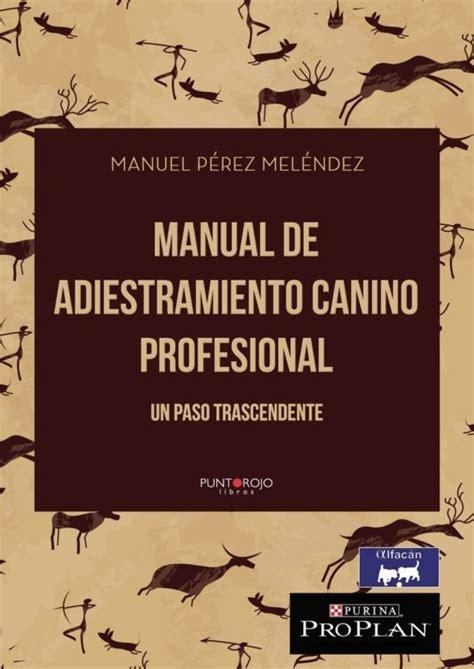 Manual De Adiestramiento Canino Profesional Un Paso Trascendente
