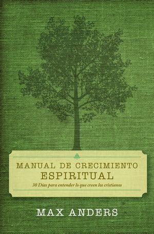 Manual De Crecimiento Espiritual 30 Dias Para Entender Lo Que Creen Los Cristianos
