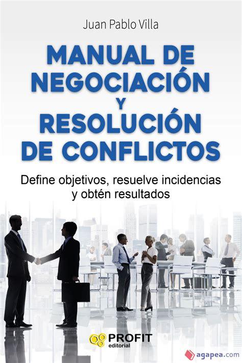 Manual De Negociacion Y Resolucion De Conflictos Define Objetivos Resuelve Incidencias Y Obten Resultados
