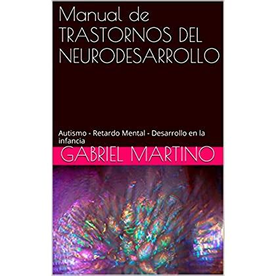 Manual De Trastornos Del Neurodesarrollo Autismo Retardo Mental Desarrollo En La Infancia Textos Neuropediatricos Basicos No 3