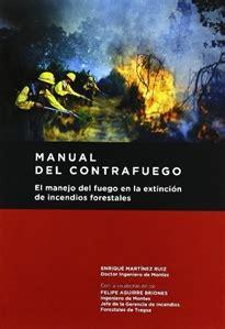 Manual Del Contrafuego El Manejo Del Fuego En La Extincion De Incendios Forestales 2a Ed