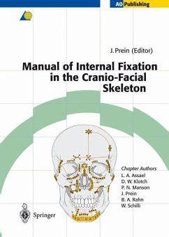 Manual Of Internal Fixation In The Cranio Facial Skeleton Prein J Prein Joachim Assael L A Klotch D W Manson P N Rahn B A Schilli W