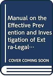 Manual On The Effective Prevention And Investigation Of Extra Legal Arbitrary And Summary Executions