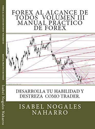 Manual Practico De Forex Desarrolla Tu Habilidad Y Destreza Como Trader Forex Al Alcance De Todos No 3
