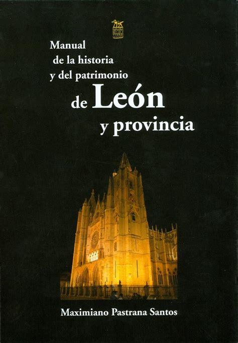 Manual de la historia y del patrimonio de León y provincia