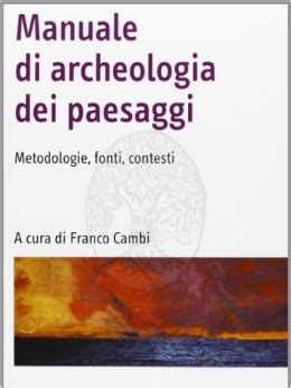 Manuale Di Archeologia Dei Paesaggi Metodologie Fonti Contesti