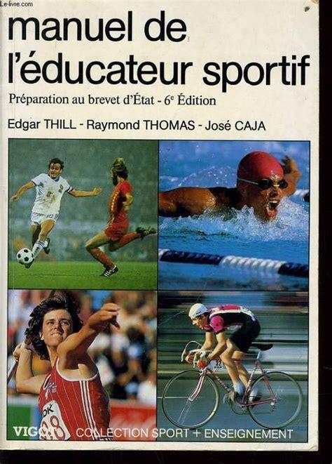 Manuel De L Educateur Sportif Preparation Au Brevet D Etat Collection Sport Plus Enseignement