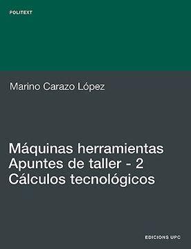 Maquinas Herramientas Apuntes De Taller 2 Calculos Tecnologicos Politext