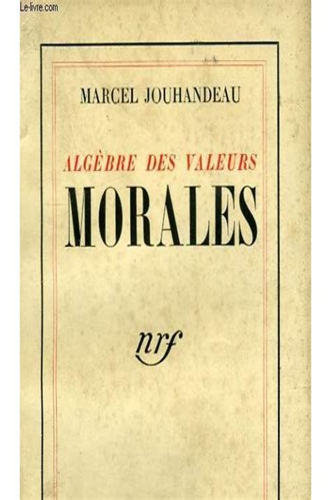 Marcel Jouhandeau. Algèbre des valeurs morales