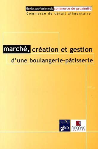 Marche Creation Et Gestion D Une Boulangerie Patisserie