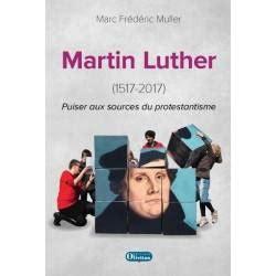Martin Luther 1517 2017 Puiser Aux Sources Du Protestantisme