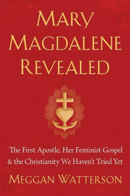 Mary Magdalene Revealed The First Apostle Her Feminist Gospel Andamp The Christianity We Haven T Tried Yet