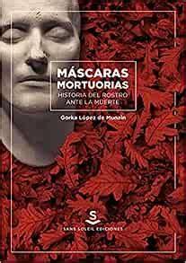 Mascaras Mortuorias Historia Del Rostro Ante La Muerte Ubi Sunt